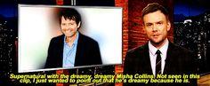 Misha is really, really dreamy according to Joel, lol.