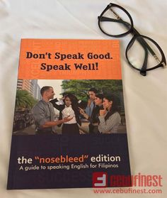"""""""Don't Speak Good."""" is the most straight and casual guide book to correcting common English mistakes made by Filipinos. Don't Speak, Guide Book, Filipino, English Language, Book Review, Wellness, Learning, Books, Libros"""