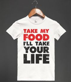 Take My Food I'll Take Your Life #foodie #hungry
