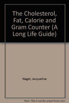 The Cholesterol Fat Calorie And Gram Counter A Long Life Guide