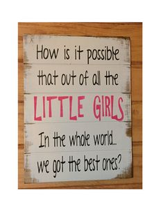 How is it possible that out of all the Little Girls in the whole world we got the best ones? by OttCreatives  on Etsy.com #littleGirls #woodSign #PalletSign  (scheduled via http://www.tailwindapp.com?utm_source=pinterest&utm_medium=twpin&utm_content=post1477277&utm_campaign=scheduler_attribution)