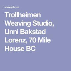 Trollheimen Weaving Studio, Unni Bakstad Lorenz, 70 Mile House BC