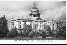 East View of State Capitol, Sacramento, California from the Center for Sacramento History.