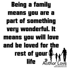 Family Love | 5 Being a family means you are a part of something very wonderful. It means you will love and be loved for the rest of your life - AuthorLove