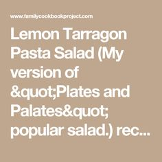"Lemon Tarragon Pasta Salad (My version of ""Plates and Palates"" popular salad.) recipe - from the The Lund Family Cookbook Family Cookbook"