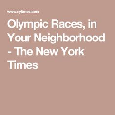 Olympic Races, in Your Neighborhood - The New York Times