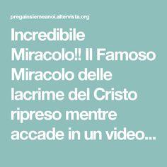 Incredibile Miracolo!! Il Famoso Miracolo delle lacrime del Cristo ripreso mentre accade in un video eccezionale.