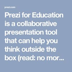 Prezi for Education is a collaborative presentation tool that can help you think outside the box (read: no more slides!) when it comes to presenting new information. Not only is Prezi great for teachers, it's a great way to facilitate group presentations from students.
