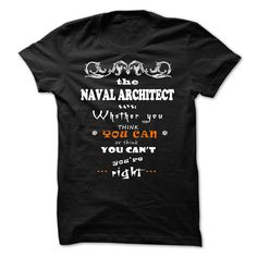 NAVAL ARCHITECT - THOUGHTFUL WORDS - NAVAL ARCHITECT SAYS: whether you think you can or you think you cant. Youre right. (Architect Tshirts)