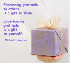 Expressing#gratitudeto others is a#giftto them. Experiencing gratitude is a gift to yourself.-Michael Josephson
