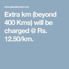 Extra km (beyond 400 Kms) will be charged @ Rs. 12.50/km.