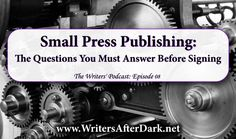 Small Press Publishing: The Questions You Must Answer Before Signing - Ep. 08, The Writers' Podcast