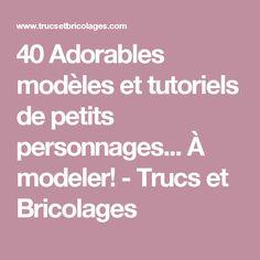 40 Adorables modèles et tutoriels de petits personnages... À modeler!  - Trucs et Bricolages