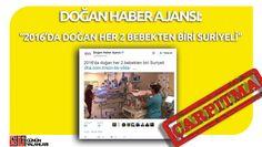 """Doğan Haber Ajansı (DHA), 5 Ekim 2016 tarihinde """"2016'da doğan her 2 bebekten biri Suriyeli"""" başlıklı bir yayınladı.  Ancak haberin içeriğine bakıldığında, İstanbul Bağcılar Eğitim ve Araştırma Hastanesi'ndeki bebek doğum oranlarından bahsedilmekteydi. Habere göre, yılda ortalama 5 bin doğumun gerçekleştiği İstanbul Bağcılar Eğitim ve Araştırma Hastanesi'nde son bir yıl içinde yaklaşık 2 bin 500 Suriyeli bebek dünyaya gelmişti.  Doğan Haber Ajansı, bir hastanenin doğum istatistiğini tü..."""