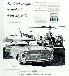 vintage ad: No dead weight to make it drag its feet! Funny Vintage Ads, Vintage Humor, Vintage Cars, Chevrolet Bel Air, Chevrolet Auto, 57 Chevy Bel Air, Car Advertising, Us Cars, Classic Cars