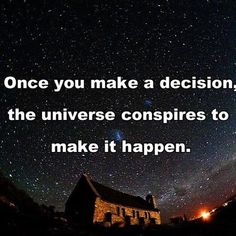 Once you make a decision, the Universe conspires to make it happen. (universe,god,spiritual,law of attraction,believe,dream,success,happiness,hope,quotes)