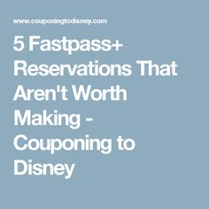 5 Fastpass+ Reservations That Aren't Worth Making - Couponing to Disney