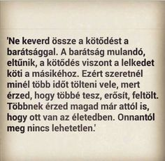 Ne keverd össze...☆ Motivational Quotes, Inspirational Quotes, Picture Quotes, Bff, Romance, Cards Against Humanity, Thoughts, Romance Film, Motivation Quotes