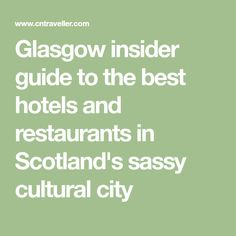 Glasgow insider guide to the best hotels and restaurants in Scotland's sassy cultural city