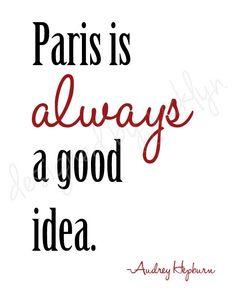 Paris is always a good idea- Audrey Hepburn quote Print.