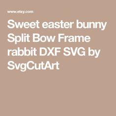 Sweet easter bunny Split Bow Frame rabbit  DXF SVG by SvgCutArt