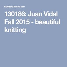130186: Juan Vidal Fall 2015 - beautiful knitting