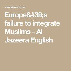 Europe's failure to integrate Muslims - Al Jazeera English