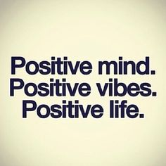 Positive mind. Positive vibes. Positive life. +
