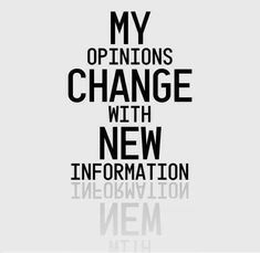 My opinions change, with new information.