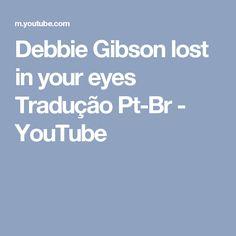 Debbie Gibson lost in your eyes Tradução Pt-Br - YouTube