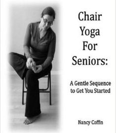 Chair Yoga For Seniors: A Gentle Sequence To Get You Started PDF
