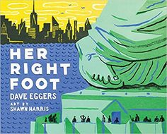 Her Right Foot by Dave Eggers, illustrated by Shawn Harris Publisher: Chronicle Books Format: Hardcover Pages: 104 Age Range: Max Et Lili, New Books, Good Books, Library Books, History Books For Kids, Dave Eggers, The Villain, Nonfiction Books, Book Lists