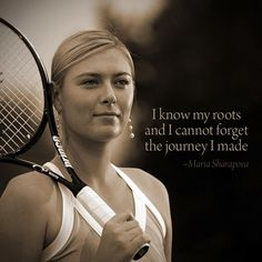 """I know my roots and I cannot forget the ‪#‎journey‬ I made."" ~ Maria Sharapova"