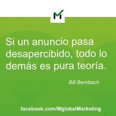 """""""Si un anuncio pasa desapercibido, todo lo demás es pura teoría"""". Bill Bernbach"""