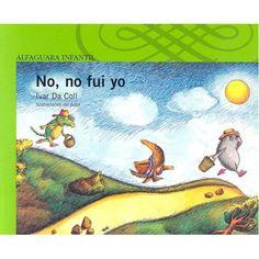 Título: No, no fui yo   Autor: Ivar da Coli  ESTE LIBRO NARRA UNA HISTORIA MUY DIVERTIDA EN LA QUE TRES AMIGAS TRATAN DE ESCONDER, A COMO DE LUGAR, ALGO QUE LES CAUSA UNA PENA TERRIBLE. CON UN LENGUAJE SENCILLO Y DELICADO Y BELLAS ILUSTRACIONES, ESTE TEXTO QUEDARÁ GRABADO EN LA MEMORIA DE LOS PEQUEÑOS LECTORES.