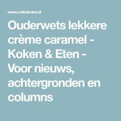 Ouderwets lekkere crème caramel - Koken & Eten - Voor nieuws, achtergronden en columns