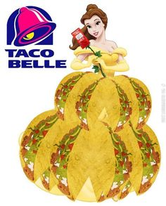 My kind of princess. Taco Belle.