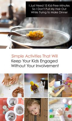 Find simple activities that will keep your kids engaged without your involvement. Sometimes you just need a moment.  You need a moment to think, to start dinn