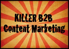 11 Examples of Killer B2B Content Marketing Campaigns Including ROI