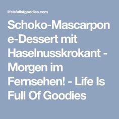 Schoko-Mascarpone-Dessert mit Haselnusskrokant - Morgen im Fernsehen! - Life Is Full Of Goodies