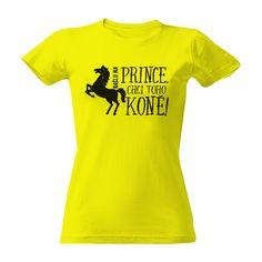 Tričko s potiskem Kašlu na prince, chci koně - vtipný dárek pro milovnice koní    #tričko #kůň #horse #narozeniny #darek Prince, Humor, T Shirt, Women, Fashion, Supreme T Shirt, Moda, Tee Shirt, Fashion Styles