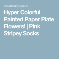 Hyper Colorful Painted Paper Plate Flowers! | Pink Stripey Socks