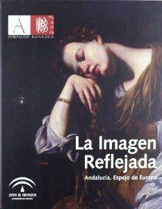 La imagen reflejada : Andalucía, espejo de Europa http://fama.us.es/record=b1978797~S5*spi