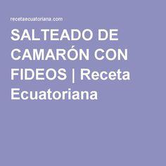 SALTEADO DE CAMARÓN CON FIDEOS   Receta Ecuatoriana