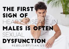 First sign of heart disease in males is often sexual dysfunction. #ED