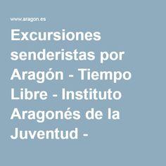 Excursiones senderistas por Aragón - Tiempo Libre - Instituto Aragonés de la Juventud - Departamentos y Organismos Públicos - Gobierno de Aragón