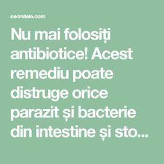 Nu mai folosiți antibiotice! Acest remediu poate distruge orice parazit și bacterie din intestine și stomac..... - Secretele.com Health And Beauty, Health And Wellness, Health Fitness, How To Get Rid, Good To Know, Cardio, Healthy Lifestyle, Cooking Recipes, Healing