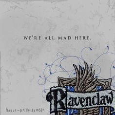 Ravenclaw: House of OCD, ADD, sociopaths, Aspergers, perfectionism, and elevated self-worth.