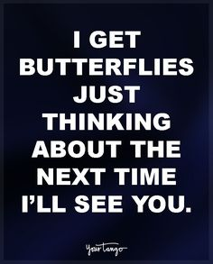 Love Quotes For Him : I get butterflies just thinking about the next time Ill see you.