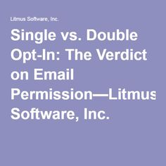 Single vs. Double Opt-In: The Verdict on Email Permission—Litmus Software, Inc.